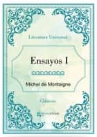 Ensayos I ebook by Michel De Montaigne