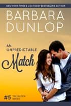 An Unpredictable Match ebook by Barbara Dunlop
