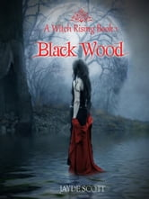 Black Wood (A Witch Rising) ebook by Jayde Scott