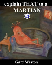 Explain That to a Martian 2 ebook by Gary Weston
