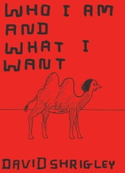 Who I Am and What I Want ebook by David Shrigley
