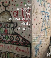 The Struggle for Jerusalem's Holy Places ebook by Wendy Pullan,Maximilian Sternberg,Lefkos Kyriacou,Craig Larkin,Michael Dumper