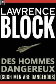 Des Hommes Dangereux (Such Men Are Dangerous) ebook by Lawrence Block