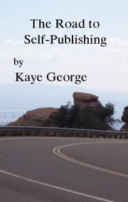 The Road to Self-Publishing ebook by Kaye George