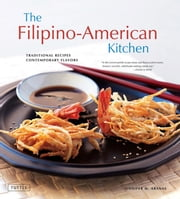 The Filipino-American Kitchen - Traditional Recipes, Contemporary Flavors ebook by Jennifer M. Aranas,Brian Briggs,Michael Lande