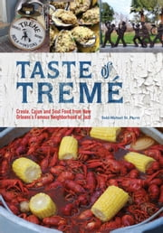 Taste of Tremé - Creole, Cajun, and Soul Food from New Orleans' Famous Neighborhood of Jazz ebook by Todd-Michael  St. Pierre
