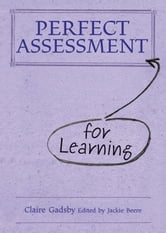 Perfect Assessment for Learning ebook by Claire Gadsby