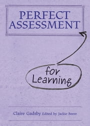 Perfect Assessment for Learning ebook by Claire Gadsby,Jackie Beere