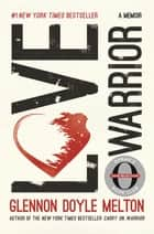 Love Warrior - A Memoir ebook by Glennon Doyle Melton