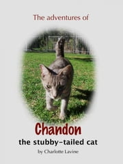 The Adventures of Chandon the Stubby-tailed Cat ebook by Charlotte Lavine