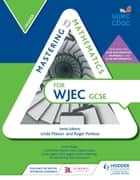 Mastering Mathematics for WJEC GCSE: Higher ebook by Gareth Cole, Heather Davis, Sophie Goldie,...