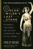 Oscar Wilde's Last Stand ebook by Decadence, Conspiracy, and the Most Outrageous Trial of the Century