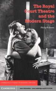 The Royal Court Theatre and the Modern Stage ebook by Roberts, Philip