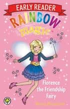 Rainbow Magic Early Reader: Florence the Friendship Fairy ebook by Daisy Meadows, Georgie Ripper