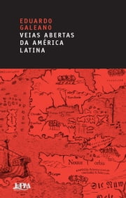 As Veias Abertas da América Latina ebook by Eduardo Galeano,Sergio Faraco
