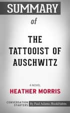 Summary of The Tattooist of Auschwitz: A Novel by Heather Morris | Conversation Starters eBook by Book Habits