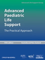 Advanced Paediatric Life Support, Australia and New Zealand - The Practical Approach ebook by Advanced Life Support Group