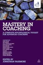 Mastery in Coaching - A Complete Psychological Toolkit for Advanced Coaching ebook by Jonathan Passmore