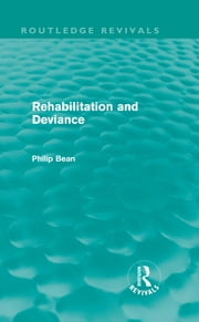 Rehabilitation and Deviance (Routledge Revivals) ebook by Philip Bean