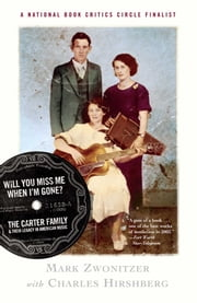 Will You Miss Me When I'm Gone? - The Carter Family and Their Legacy in American Mus ebook by Mark Zwonitzer, Charles Hirshberg