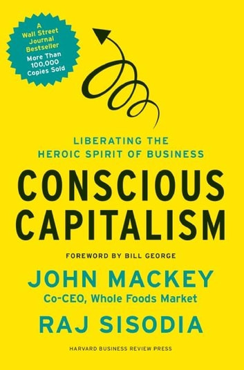 Conscious Capitalism - Liberating the Heroic Spirit of Business ebook by John Mackey,Rajendra Sisodia