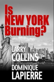 Is New York Burning? ebook by Larry Collins,Dominique Lapierre