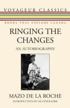 Ringing the Changes ebook by Mazo de la Roche,Heather Kirk,Michael Gnarowski