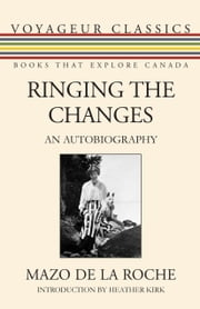 Ringing the Changes - An Autobiography ebook by Mazo de la Roche,Heather Kirk,Michael Gnarowski