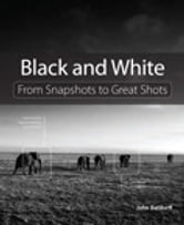 Black and White - From Snapshots to Great Shots ebook by John Batdorff