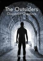 The Outsiders Classroom Questions ebook by Amy Farrell