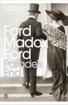 Parade's End - Some Do Not...; No More Parades; A Man Could Stand Up - ; The Last Post ebook by Ford Madox Ford, Julian Barnes