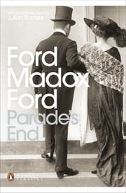 Parade's End - Some Do Not...; No More Parades; A Man Could Stand Up - ; The Last Post ebook by Ford Madox Ford