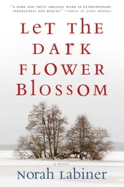 Let the Dark Flower Blossom ebook by Norah Labiner