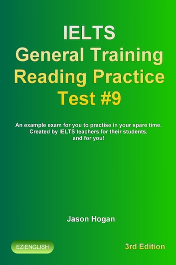IELTS General Training Reading Practice Test #9  An Example Exam for You to  Practise in Your Spare Time  Created by IELTS Teachers for their students,