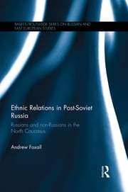 Ethnic Relations in Post-Soviet Russia - Russians and Non-Russians in the North Caucasus ebook by Andrew Foxall