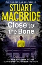 Close to the Bone (Special Edition) (Logan McRae, Book 8) ebook by Stuart MacBride