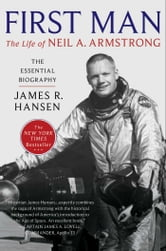 First Man - The Life of Neil A. Armstrong ebook by James R. Hansen