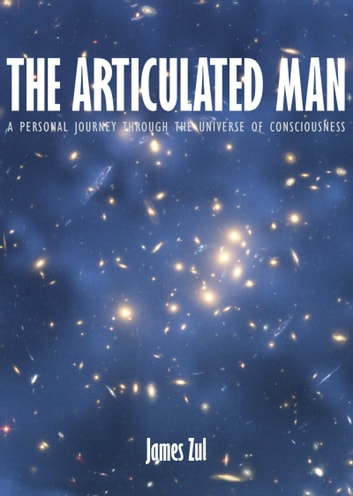 The Articulated Man: A Personal Journey Through the Universe of  Consciousness