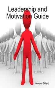 Leadership and Motivation Guide ebook by Howard Dillard