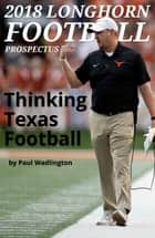 2018 Longhorn Football Prospectus: Thinking Texas Football ebook by Paul Wadlington