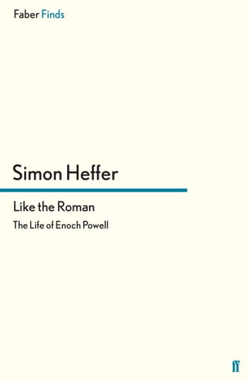 Like the Roman - The Life of Enoch Powell ebook by Simon Heffer