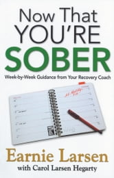 Now That You're Sober - Week-by-Week Guidance from Your Recovery Coach ebook by Earnie Larsen,Carol Larsen Hegarty