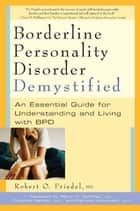 Borderline Personality Disorder Demystified ebook by Robert  O. Friedel M.D., M.D.