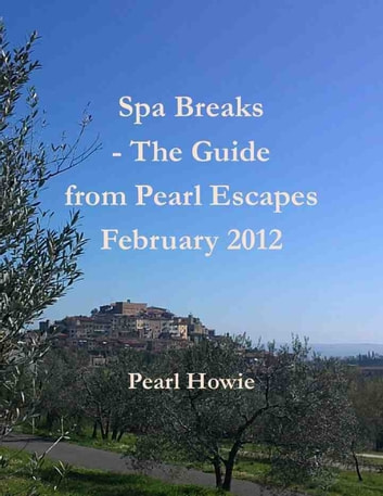 Spa Breaks - The Guide from Pearl Escapes February 2012 ebook by Pearl Howie
