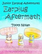 Junior Earplug Adventures: Earplug Aftermath ebook by Tooty Nolan