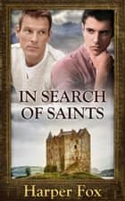 In Search of Saints ebook by Harper Fox