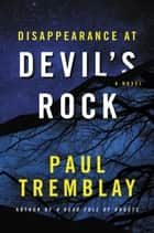 Disappearance at Devil's Rock ebook by Paul Tremblay