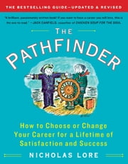 The Pathfinder - How to Choose or Change Your Career for a Lifetime of Satisfaction and Success ebook by Nicholas Lore