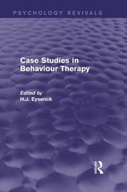 Case Studies in Behaviour Therapy (Psychology Revivals) ebook by H.J. Eysenck