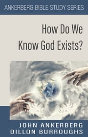 How Do We Know God Exists? ebook by Dillon Burroughs, John Ankerberg